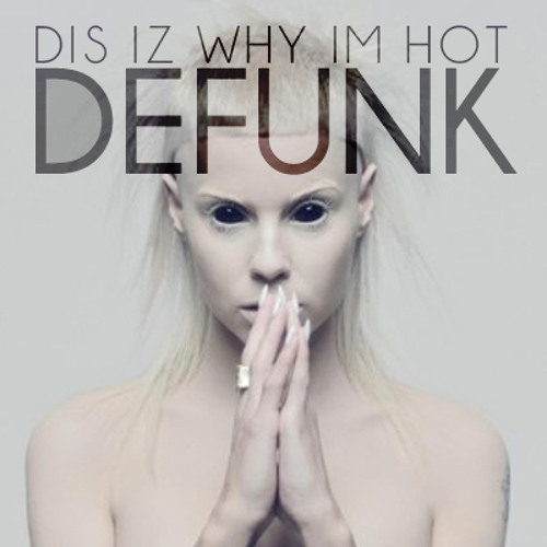 Die Antwoord - Dis is Why I'm Hot Remix (Defunk Remix) (free download)