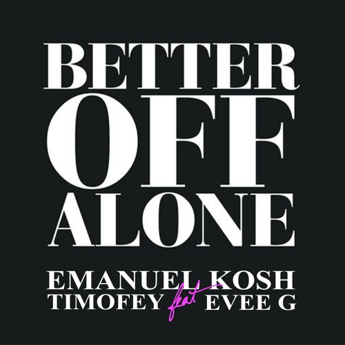 Emanuel Kosh & Timofey feat Evee G vs Alice Deejay - Better Off Alone 2013