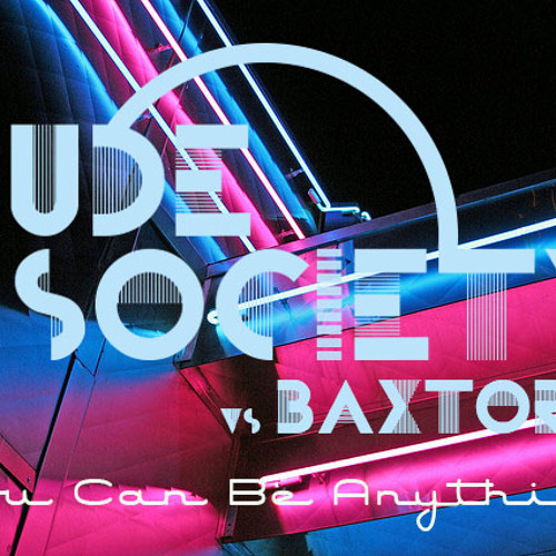 Rude Society vs Baxtor : You Can Be Anything (Original)