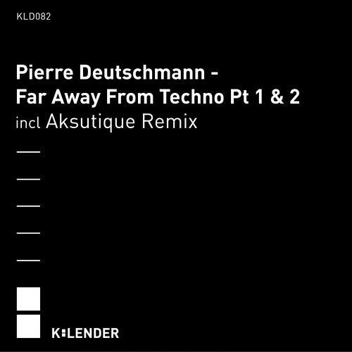 Pierre Deutschmann - Far Away From Techno Pt.1 (Aksutique Remix)