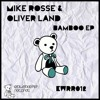 Mike Rosse & Oliver land  __ Bamboo ep. ( Promo )