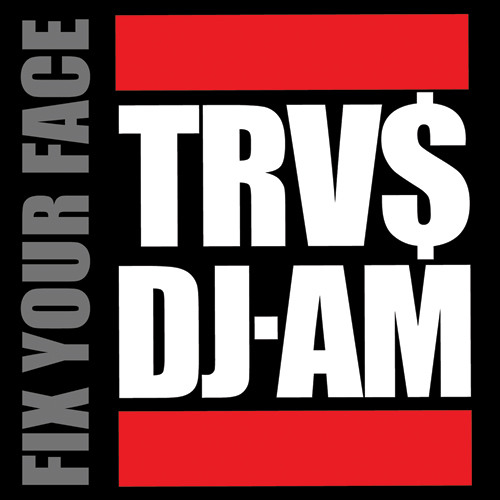 TRV$DJAM - Fix Your Face Mixtape [FREE DOWNLOAD]