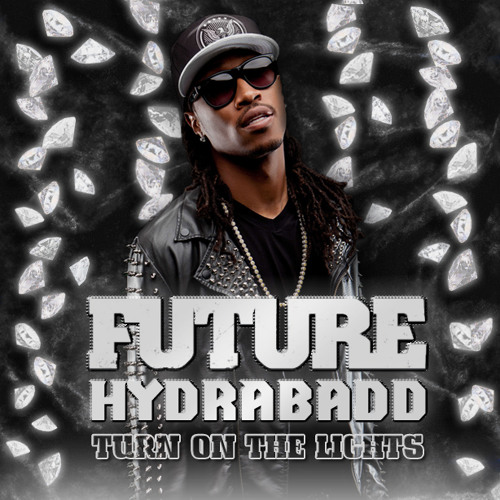 Future - Turn On The Lights (HYDRABADD Magicmix)   ☯ FREE DL ☯