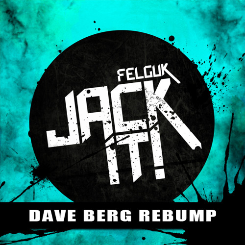 "Felguk ""Jack It"" (Dave Berg Re-Bump) [FREE DL]"