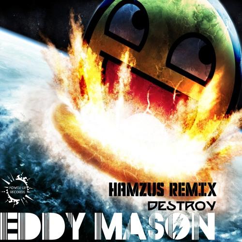 Eddy Mason - Destroy (Hamzus Remix)