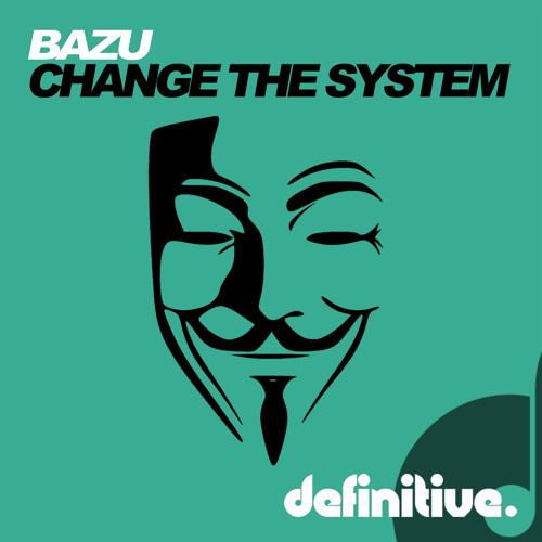 Bazu - Change The System [Definitive]