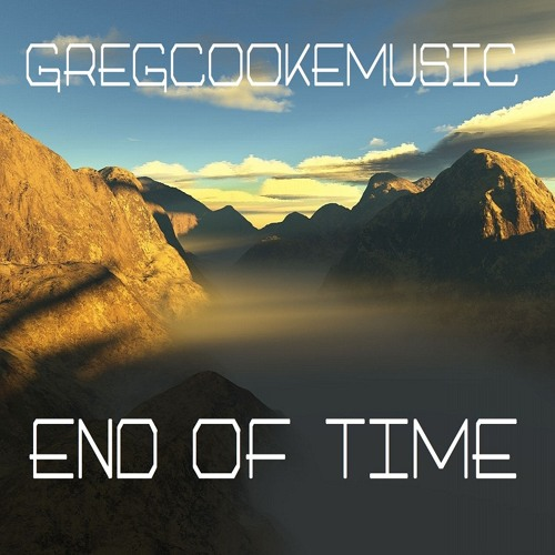 GregCookeMusic - End Of Time (Get now from my Bandcamp)