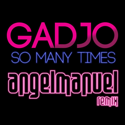 Gadjo - So Many Times (Angel Manuel Remix) ** FREE DOWNLOAD **