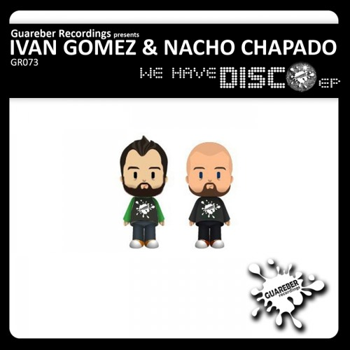 Ivan Gomez & Nacho Chapado - We Have Disco EP ( We Have Disco & Words of Love ) AVALABLE ON BEATPORT