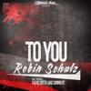 Robin Schulz - To You (Kai Ne Zeit & Länz Sonniger Remix) [Out Now]