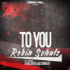 Robin Schulz - To You (Original Mix) [Out Now]