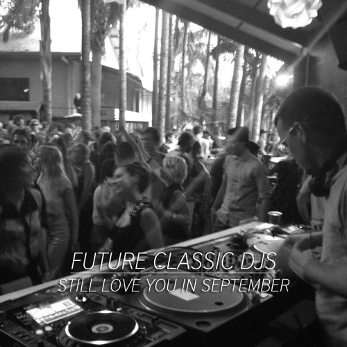 Future Classic DJs - Still Love You In September - 2012