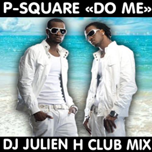 Do me - P-Square (Dj Julien H club mix)