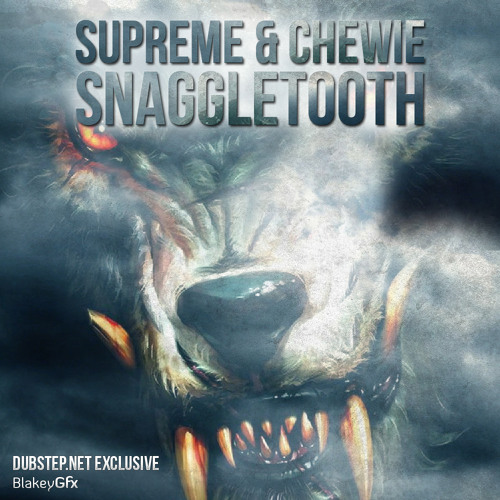 Snaggletooth by Supreme & Chewie - Dubstep.NET Exclusive
