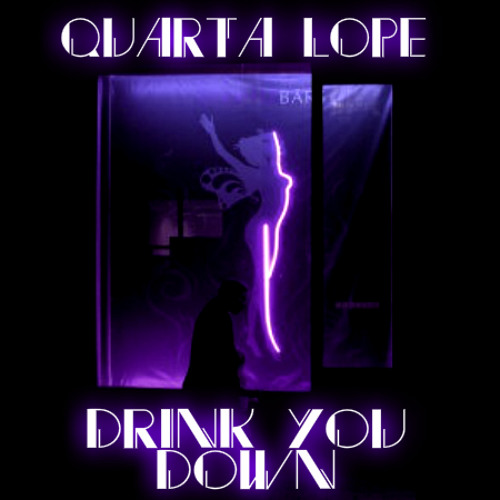 Quarta Lope - Drink You Down