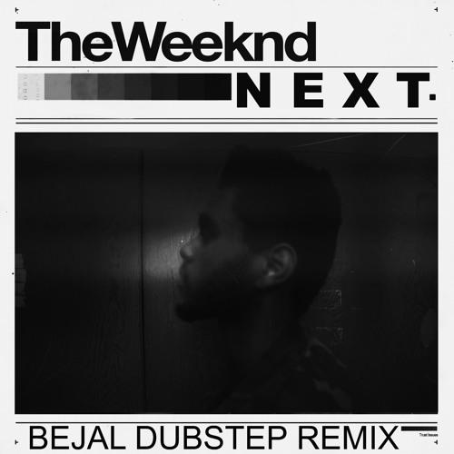 The Weeknd - Next (BEJAL DUBSTEP REMIX)