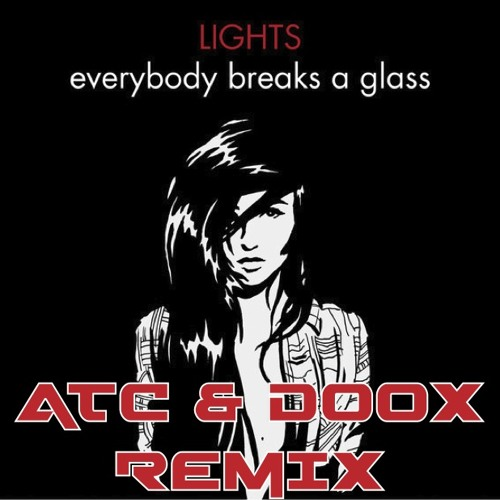 Lights - Everybody Breaks a Glass (ATC & Doox Remix)