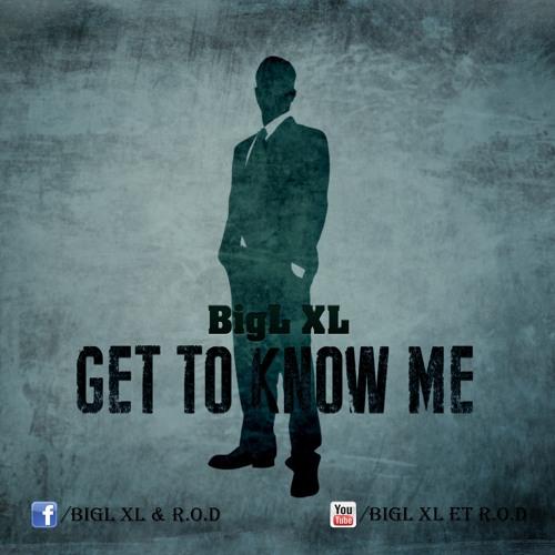 BigL XL - Get To Know Me