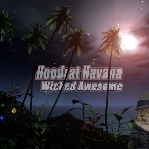☂ HOODRAT HAVANA ☂ - Wicked Awesome
