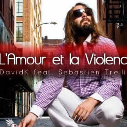 L'Amour et la Violence - DavidK feat. Sebastien Trellier (OriginalMix)