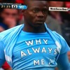 The Mario Balotelli Song - Why Always Me