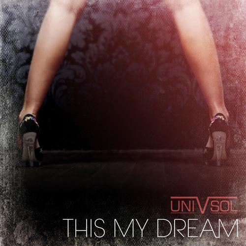Uni V Sol - This My Dream