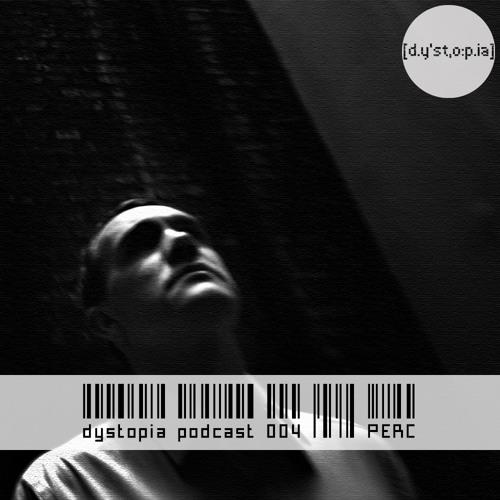 Dystopia Podcast 004 - Perc