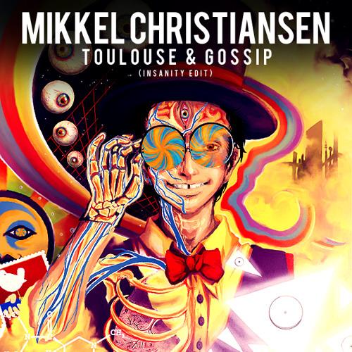 Mikkel Christiansen - Toulouse & Gossip (Insanity Edit)