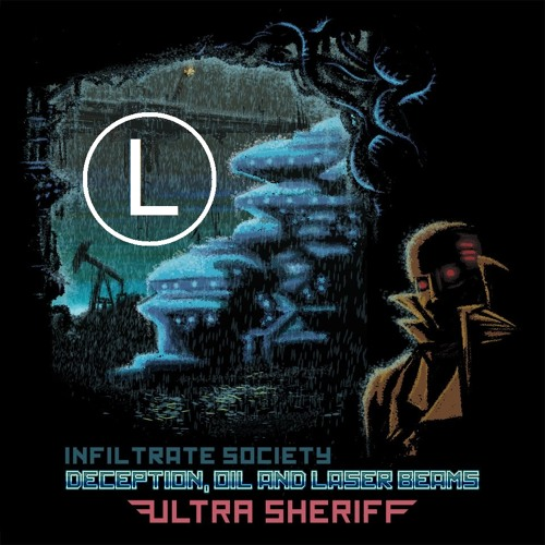 Ultra Sheriff - Deception, Oil and Laser Beams (Logician Remix) [FREE DOWNLOAD]