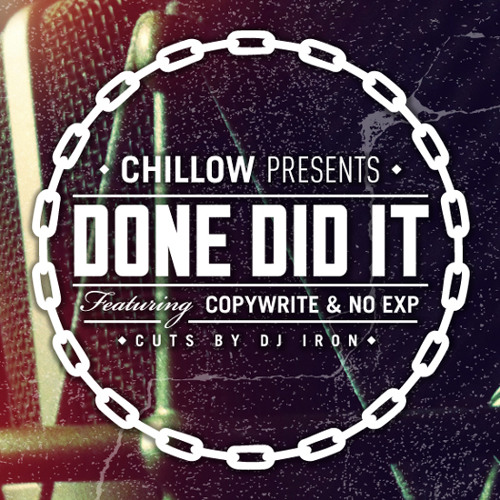 Chillow presents- Done did it feat Copywrite & No Exp (cuts by Dj Iron)