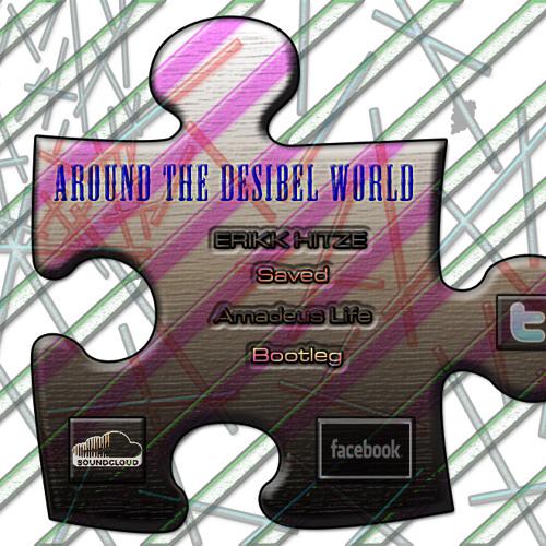 Around The Desibel World (Erikk Hitze Saved Amadeus Life Bootleg)