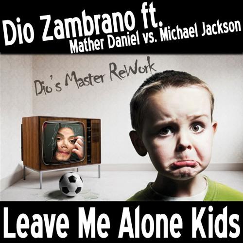 Dio Zambrano -  Leave Me Alone Kids (Master ReWork)