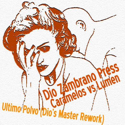 Dio Zambrano Press Caramelos vs Lumen - Ultimo Polvo (Master Rework) LINK DESCARGA