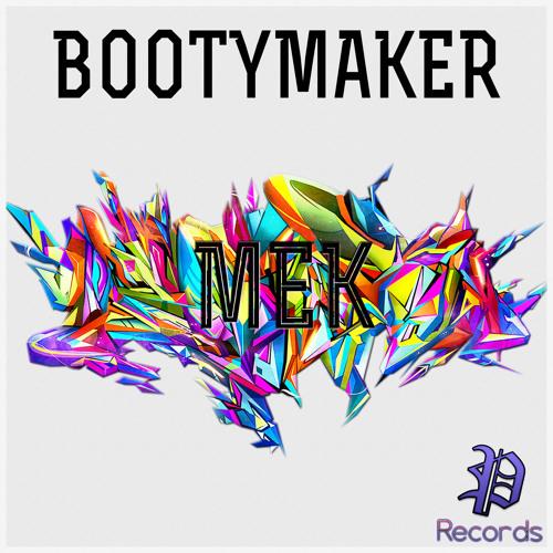 BootyMaker - Mek (Original mix)*OUT NOW*