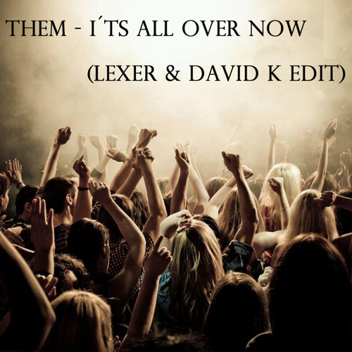 Them - It´s all over Now (Lexer & David K. Edit)