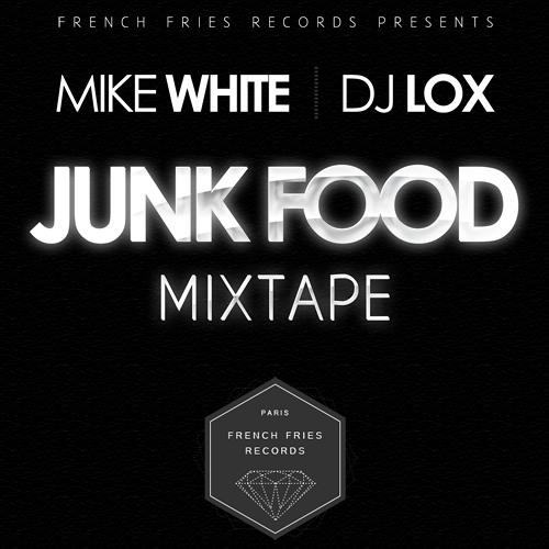 MIKE WHITE & DJ LOX - JUNK FOOD MIXTAPE