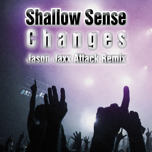 Shallow Sense - Changes (Jason Jaxx Attack Remix)