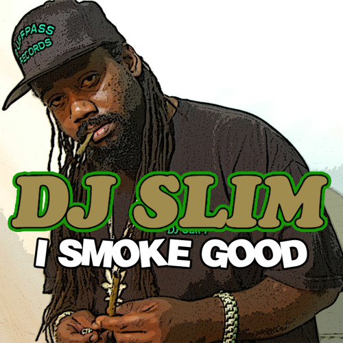 I SMOKE GOOD