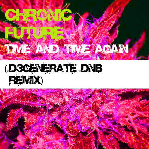 Chronic Future - Time and Time Again (D3GENERATE DnB REMIX)