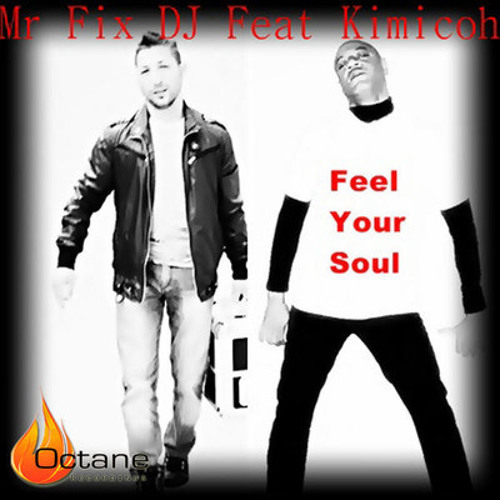 Mr Fix Dj feat Kimicoh Kimico - Feel your Soul (Club Mix) Out on [Octane Recordings]