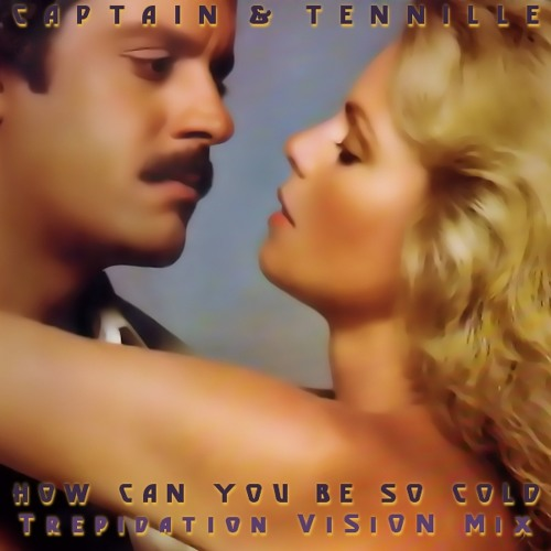Captain & Tennille - How Can You Be So Cold (Trepidation ViSiON Mix)