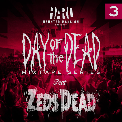 HARD Day of the Dead Mixtape #3: ZEDS DEAD