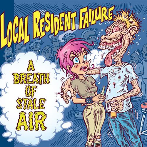 LOCAL RESIDENT FAILURE - (Still) Kickin' On