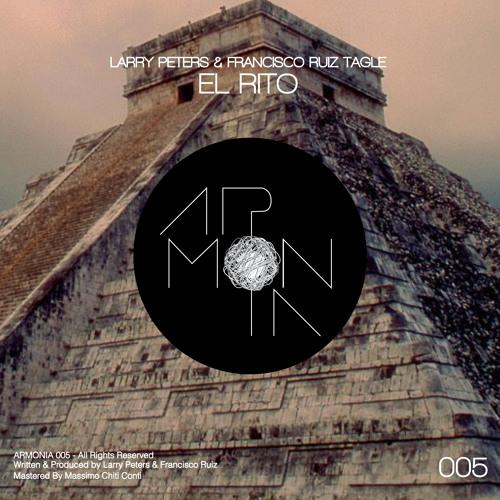 Armonia005 - Larry Peters & Francisco Ruiz Tagle - El Rito EP (preview)