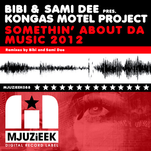 OUT NOW! Bibi & Sami Dee pres. Kongas Motel Project - Somethin' About Da Music 2012 (Bibi Mix)