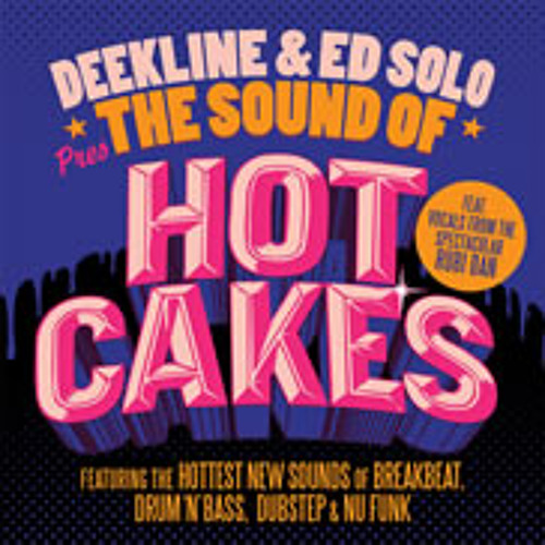 Deekline and Ed Solo Presents The Sound Of Hotcakes