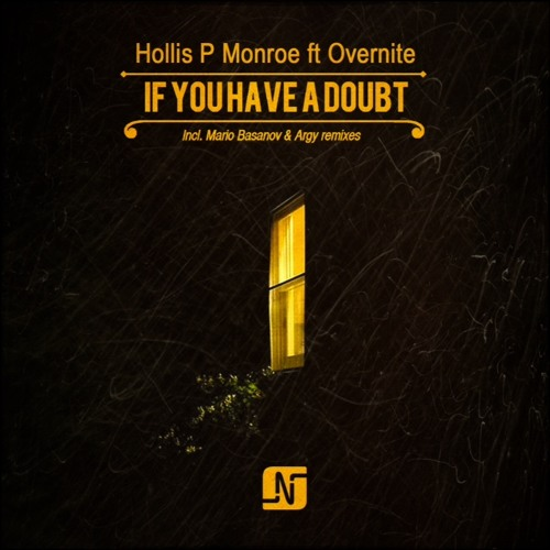 Hollis P Monroe ft Overnite - If You Have A Doubt (Mario Basanov, Argy Remixes) - Noir Music