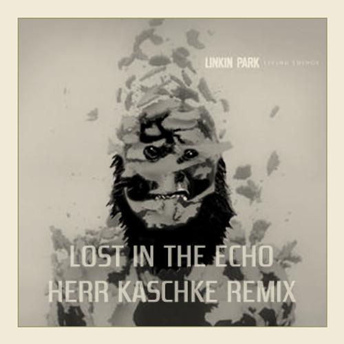 Linkin Park - Lost in the echo (Herr Kaschke Remix)