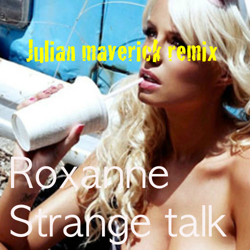 Strange talk cover Roxanne (Julian Maverick remix)
