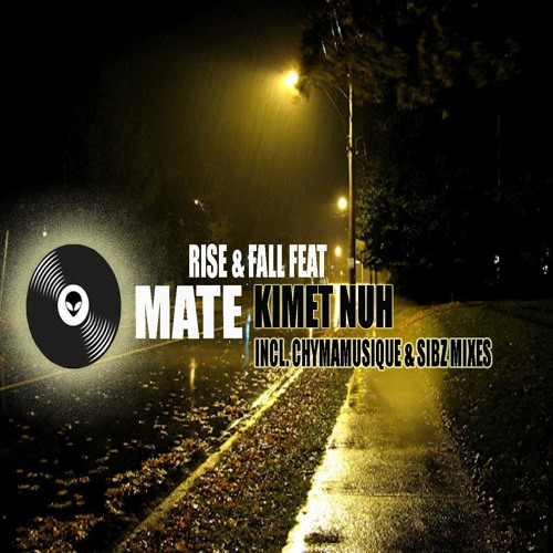 Mate Feat. Kimet Nuh - Rise and Fall (Chymamusique Remix)